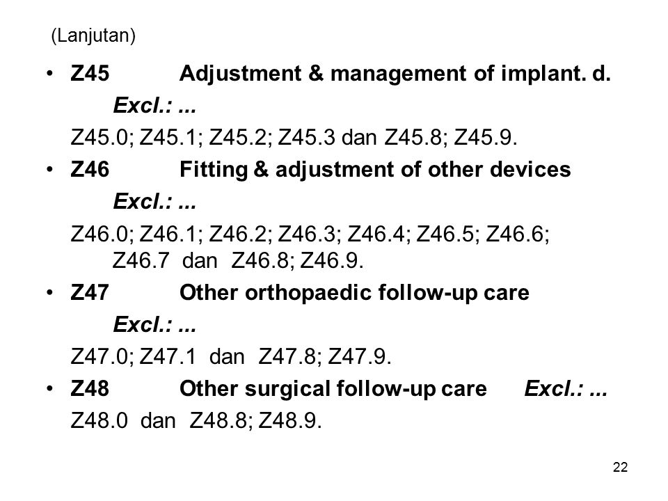 Z45 Adjustment & management of implant. d. Excl.: ...