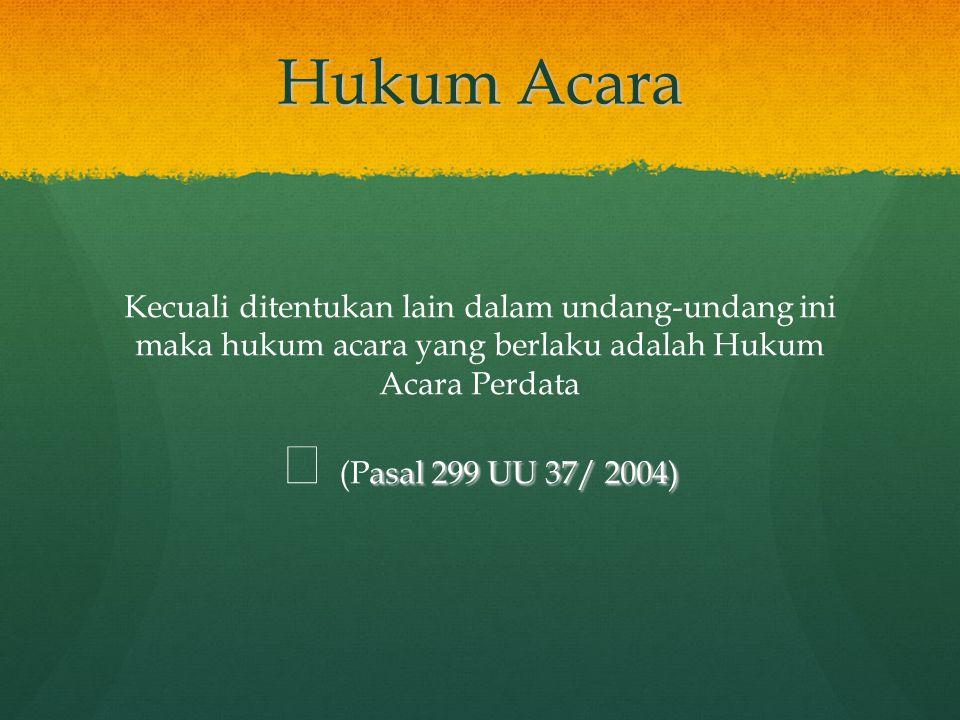 Hukum Acara  (Pasal 299 UU 37/ 2004)