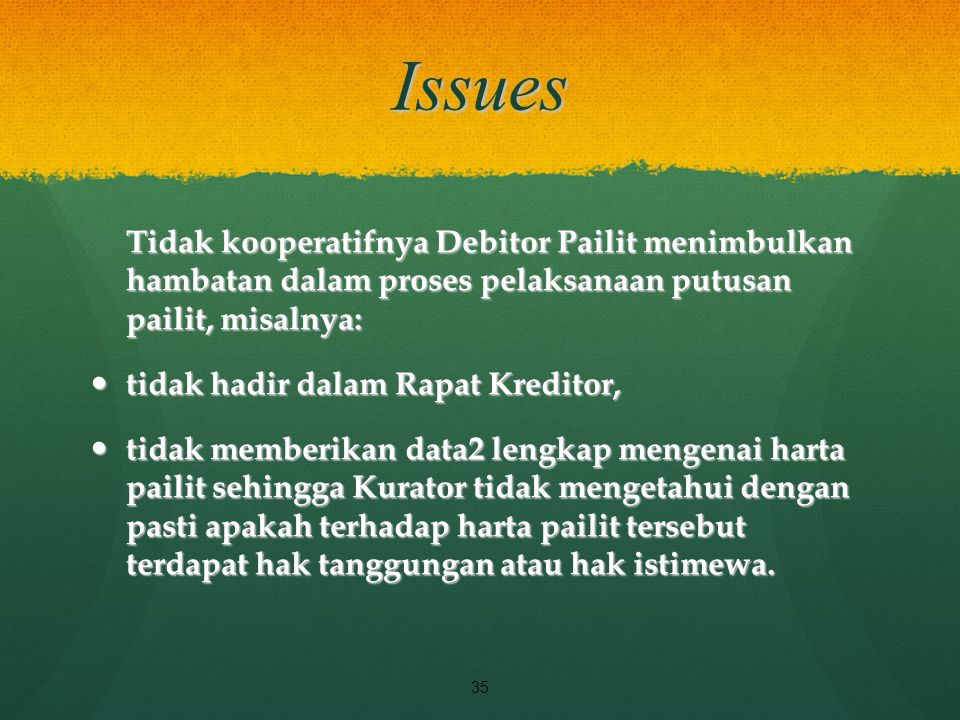 Issues Tidak kooperatifnya Debitor Pailit menimbulkan hambatan dalam proses pelaksanaan putusan pailit, misalnya: