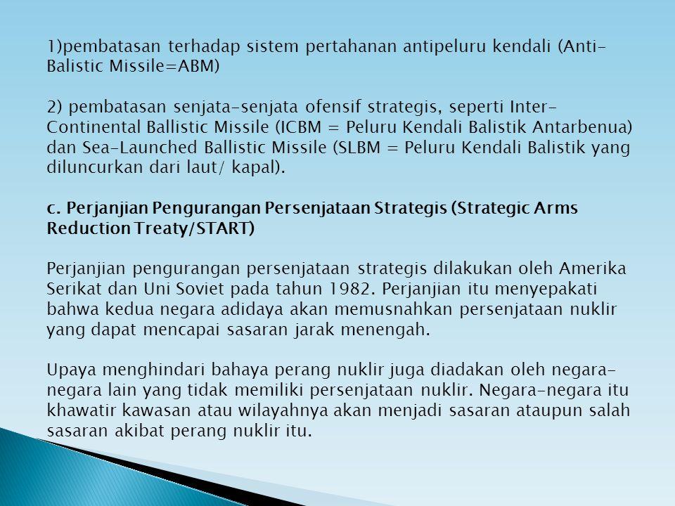 1)pembatasan terhadap sistem pertahanan antipeluru kendali (Anti-Balistic Missile=ABM) 2) pembatasan senjata-senjata ofensif strategis, seperti Inter-Continental Ballistic Missile (ICBM = Peluru Kendali Balistik Antarbenua) dan Sea-Launched Ballistic Missile (SLBM = Peluru Kendali Balistik yang diluncurkan dari laut/ kapal).
