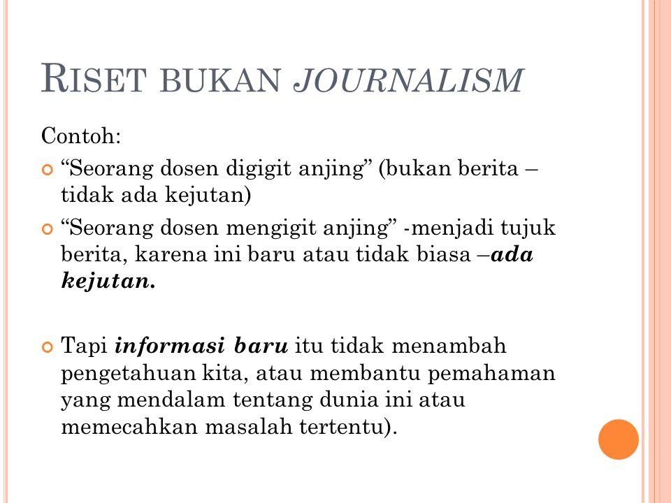 Riset bukan journalism
