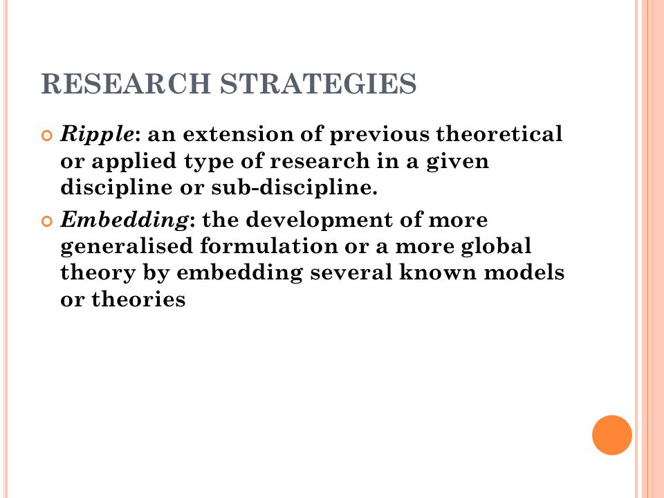 RESEARCH STRATEGIES Ripple: an extension of previous theoretical or applied type of research in a given discipline or sub-discipline.