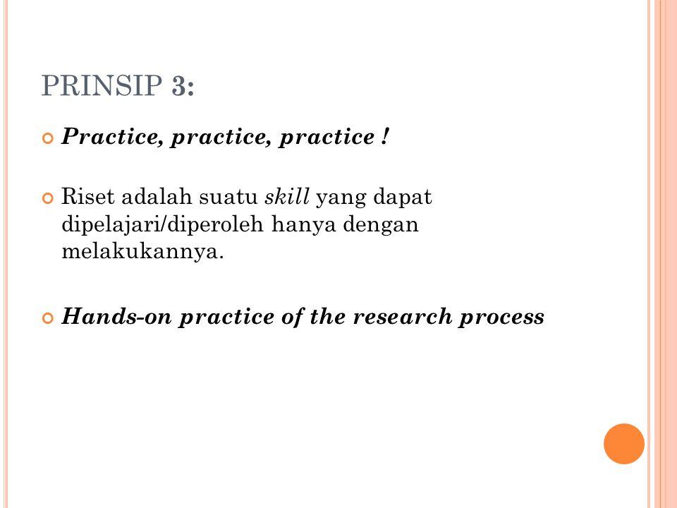PRINSIP 3: Practice, practice, practice !