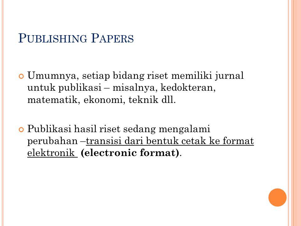 Publishing Papers Umumnya, setiap bidang riset memiliki jurnal untuk publikasi – misalnya, kedokteran, matematik, ekonomi, teknik dll.