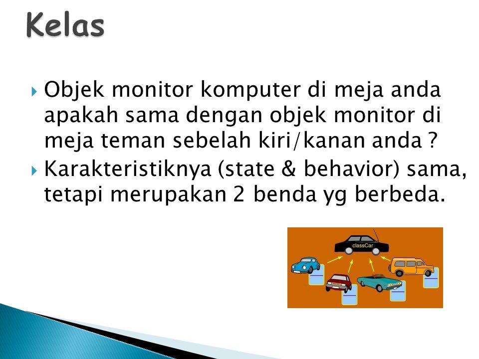 Kelas Objek monitor komputer di meja anda apakah sama dengan objek monitor di meja teman sebelah kiri/kanan anda