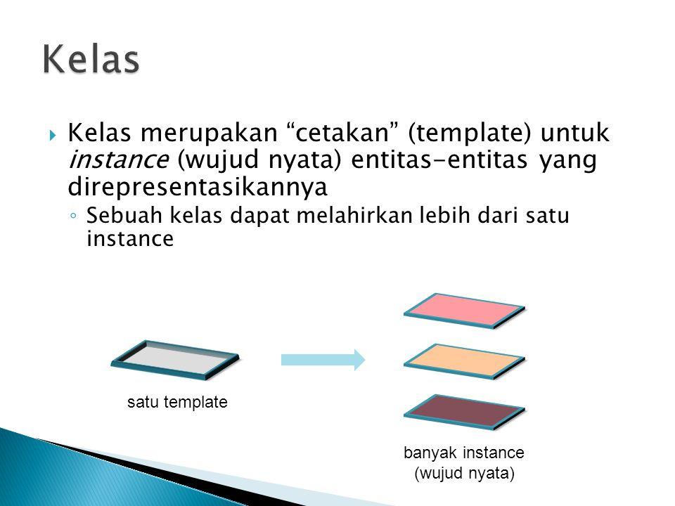 Kelas Kelas merupakan cetakan (template) untuk instance (wujud nyata) entitas-entitas yang direpresentasikannya.