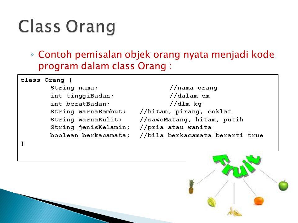 Class Orang Contoh pemisalan objek orang nyata menjadi kode program dalam class Orang : class Orang {