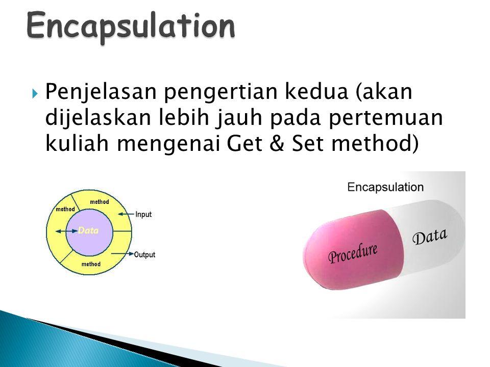 Encapsulation Penjelasan pengertian kedua (akan dijelaskan lebih jauh pada pertemuan kuliah mengenai Get & Set method)
