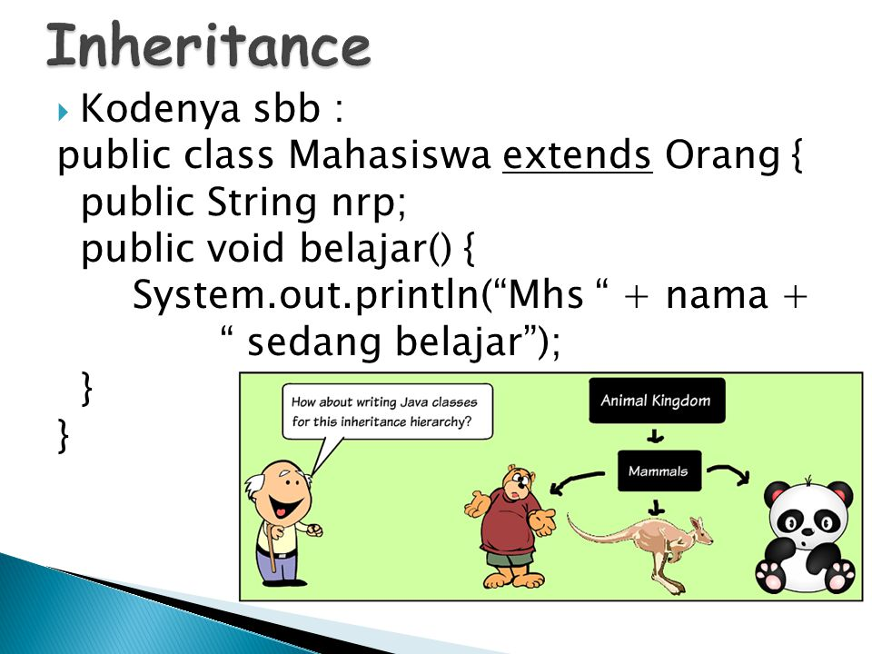 Inheritance Kodenya sbb : public class Mahasiswa extends Orang {