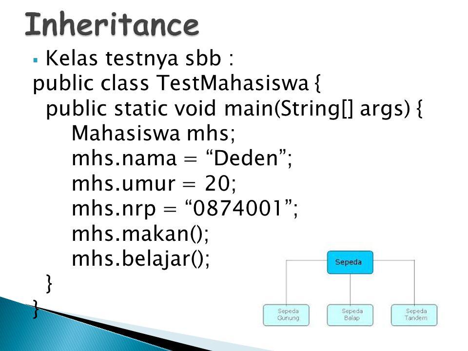Inheritance Kelas testnya sbb : public class TestMahasiswa {