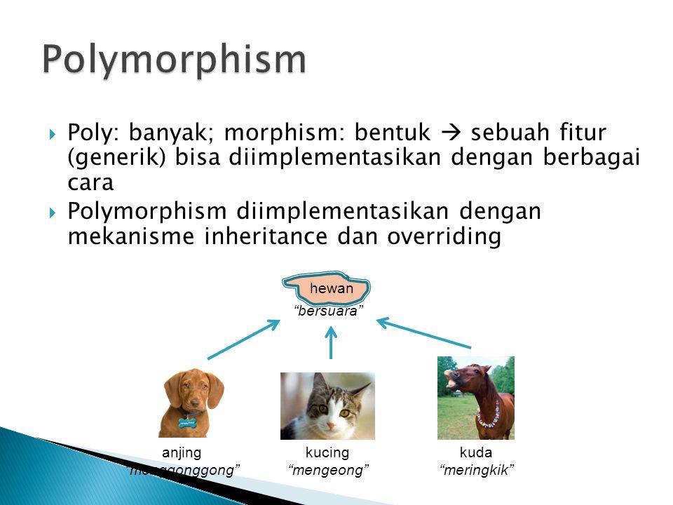 Polymorphism Poly: banyak; morphism: bentuk  sebuah fitur (generik) bisa diimplementasikan dengan berbagai cara.