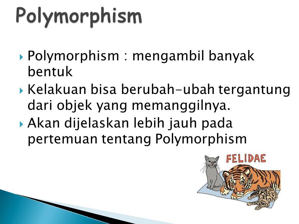 Polymorphism Polymorphism : mengambil banyak bentuk
