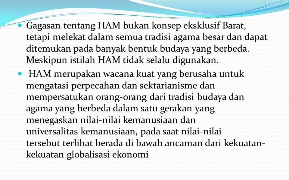 Gagasan tentang HAM bukan konsep eksklusif Barat, tetapi melekat dalam semua tradisi agama besar dan dapat ditemukan pada banyak bentuk budaya yang berbeda. Meskipun istilah HAM tidak selalu digunakan.