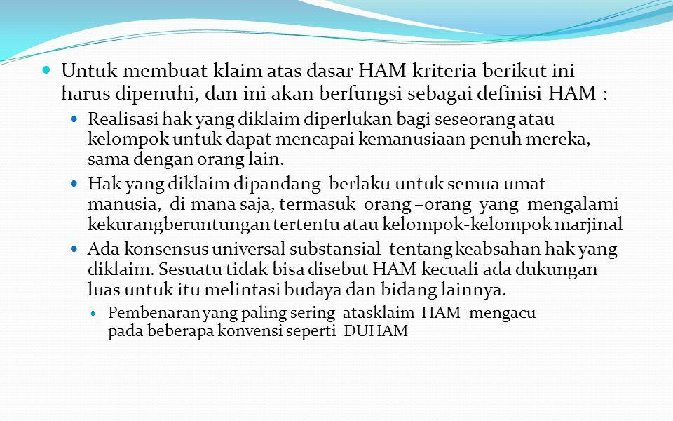 Untuk membuat klaim atas dasar HAM kriteria berikut ini harus dipenuhi, dan ini akan berfungsi sebagai definisi HAM :