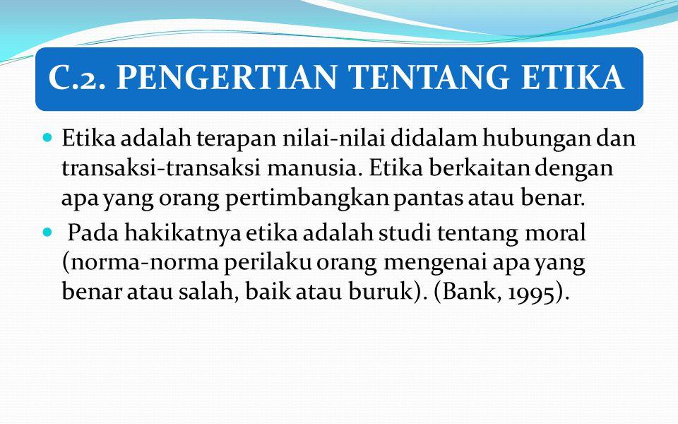C.2. PENGERTIAN TENTANG ETIKA