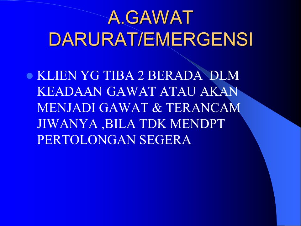 A.GAWAT DARURAT/EMERGENSI