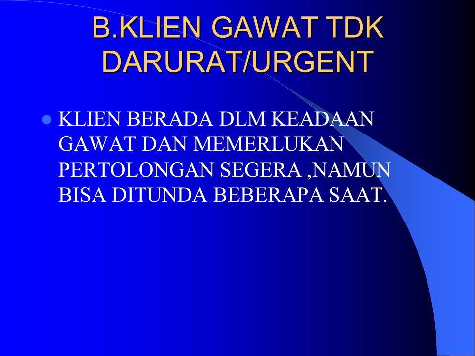 B.KLIEN GAWAT TDK DARURAT/URGENT