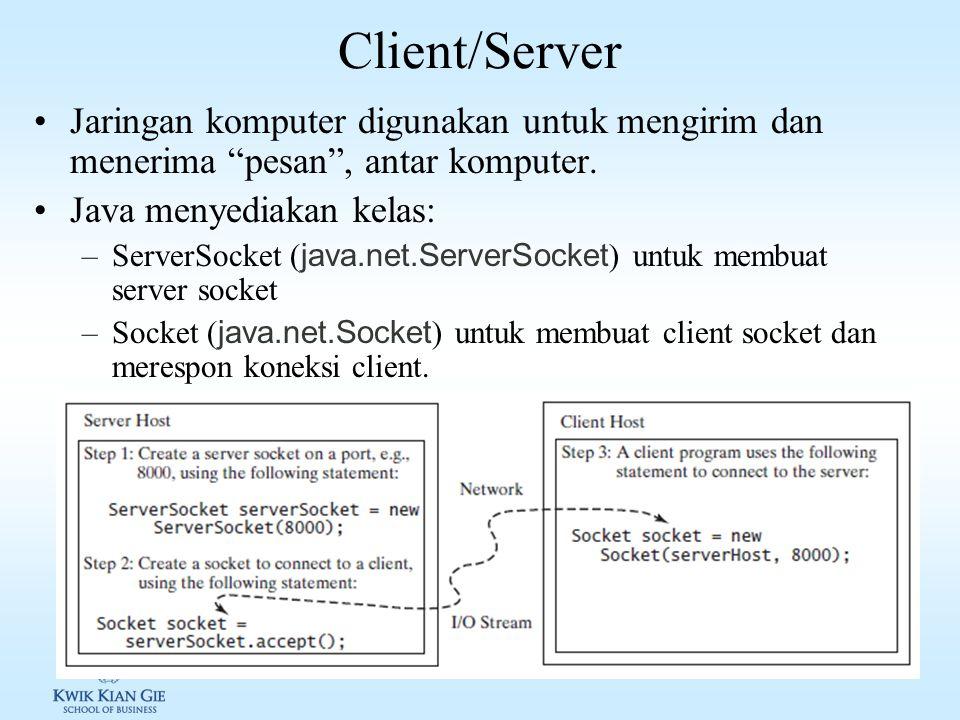 Client/Server Jaringan komputer digunakan untuk mengirim dan menerima pesan , antar komputer. Java menyediakan kelas: