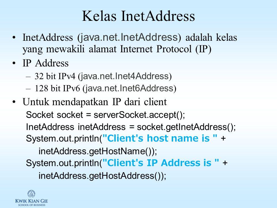 Kelas InetAddress InetAddress (java.net.InetAddress) adalah kelas yang mewakili alamat Internet Protocol (IP)
