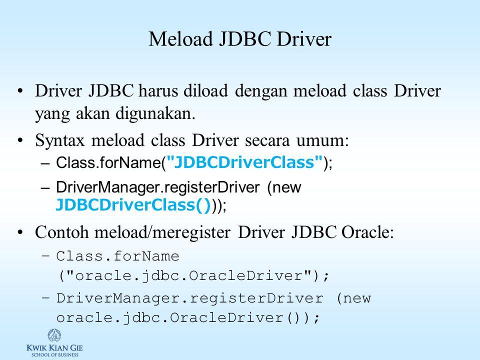 Meload JDBC Driver Driver JDBC harus diload dengan meload class Driver yang akan digunakan. Syntax meload class Driver secara umum: