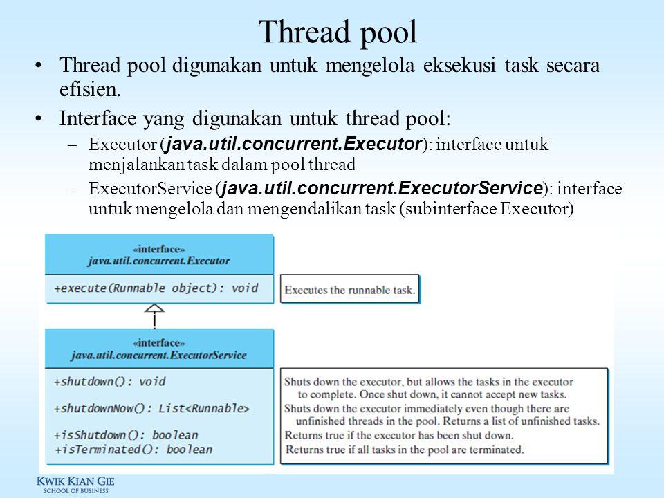 Thread pool Thread pool digunakan untuk mengelola eksekusi task secara efisien. Interface yang digunakan untuk thread pool: