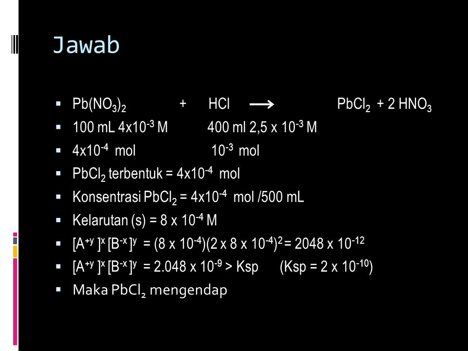 Jawab Pb(NO3)2 + HCl PbCl2 + 2 HNO3