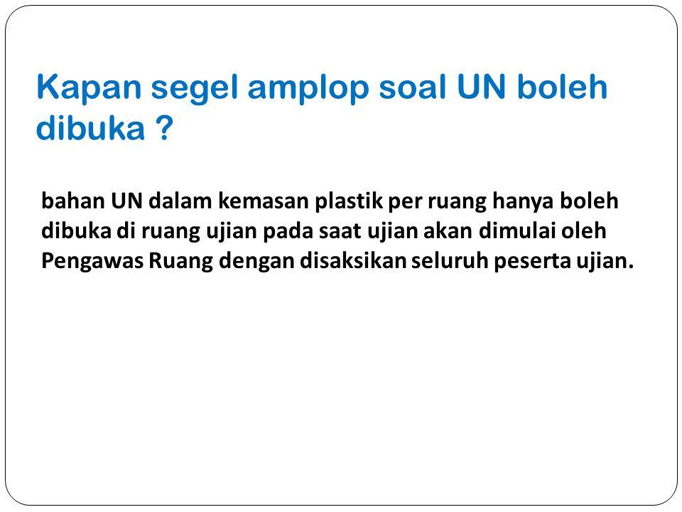 Kapan segel amplop soal UN boleh dibuka