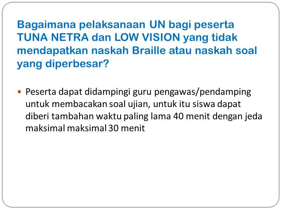 Bagaimana pelaksanaan UN bagi peserta TUNA NETRA dan LOW VISION yang tidak mendapatkan naskah Braille atau naskah soal yang diperbesar