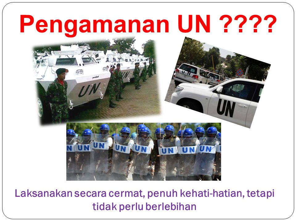 Pengamanan UN Laksanakan secara cermat, penuh kehati-hatian, tetapi tidak perlu berlebihan
