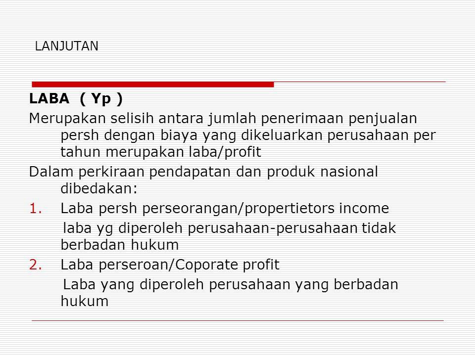 Dalam perkiraan pendapatan dan produk nasional dibedakan: