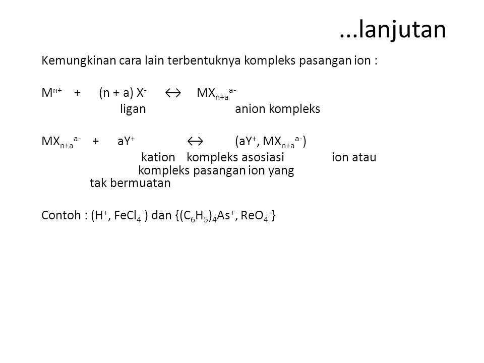 ...lanjutan Kemungkinan cara lain terbentuknya kompleks pasangan ion :