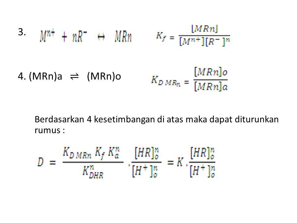 3. 4. (MRn)a ⇌ (MRn)o Berdasarkan 4 kesetimbangan di atas maka dapat diturunkan rumus :