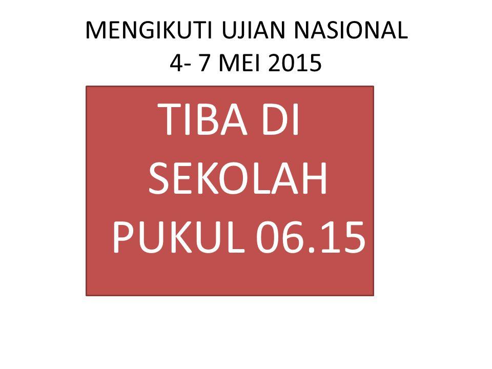 MENGIKUTI UJIAN NASIONAL 4- 7 MEI 2015