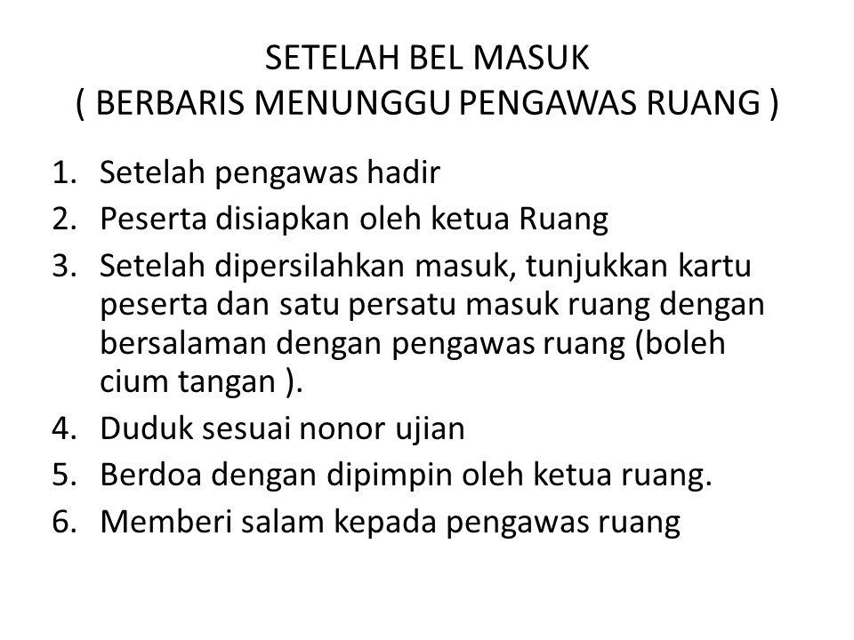 SETELAH BEL MASUK ( BERBARIS MENUNGGU PENGAWAS RUANG )