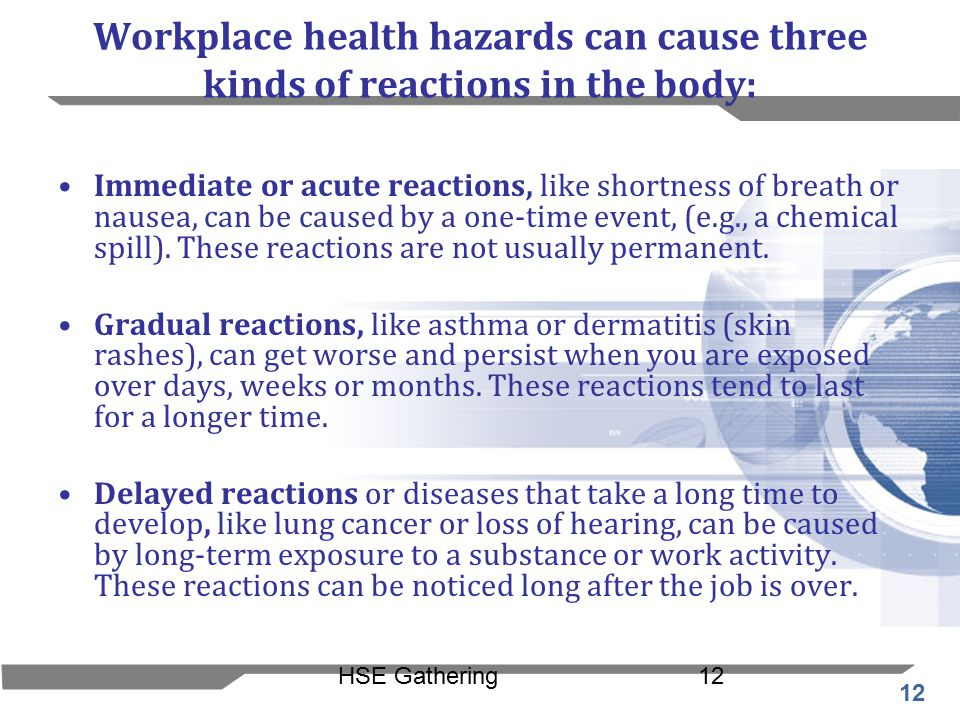 Workplace health hazards can cause three kinds of reactions in the body: