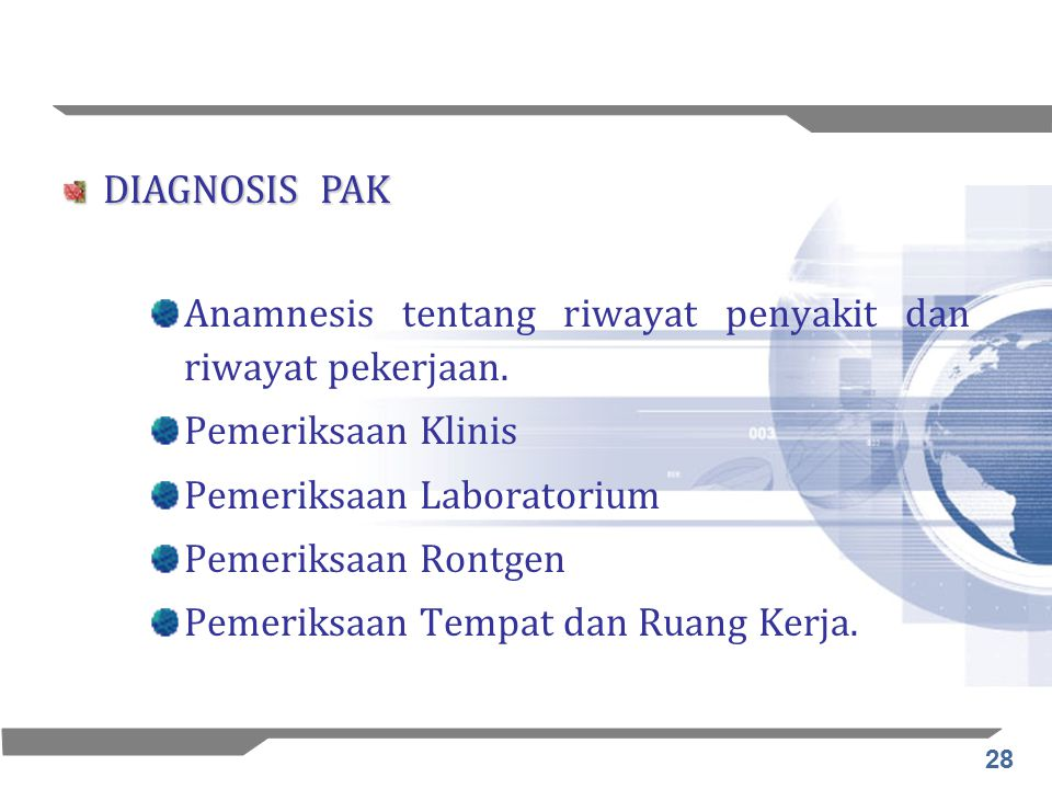 DIAGNOSIS PAK Anamnesis tentang riwayat penyakit dan riwayat pekerjaan. Pemeriksaan Klinis. Pemeriksaan Laboratorium.