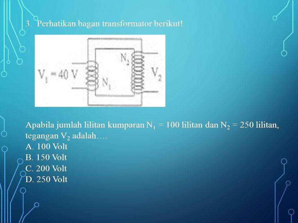 3. Perhatikan bagan transformator berikut!
