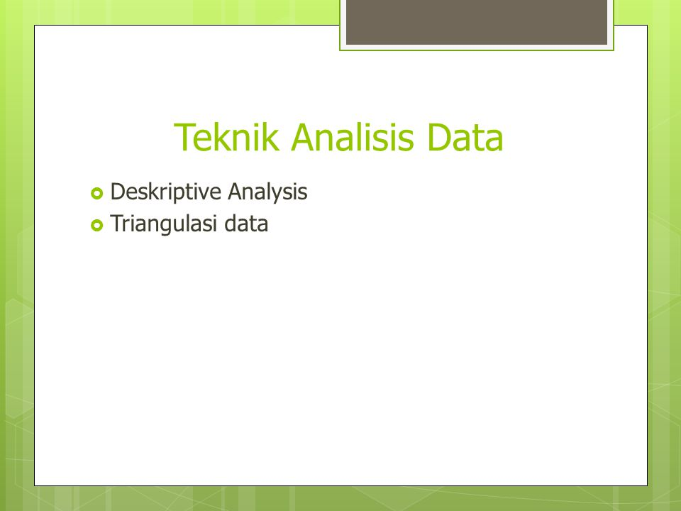 Teknik Analisis Data Deskriptive Analysis Triangulasi data