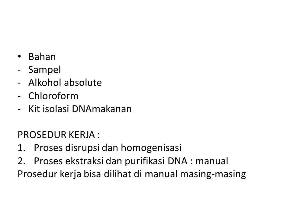 Bahan Sampel. Alkohol absolute. Chloroform. Kit isolasi DNAmakanan. PROSEDUR KERJA : Proses disrupsi dan homogenisasi.