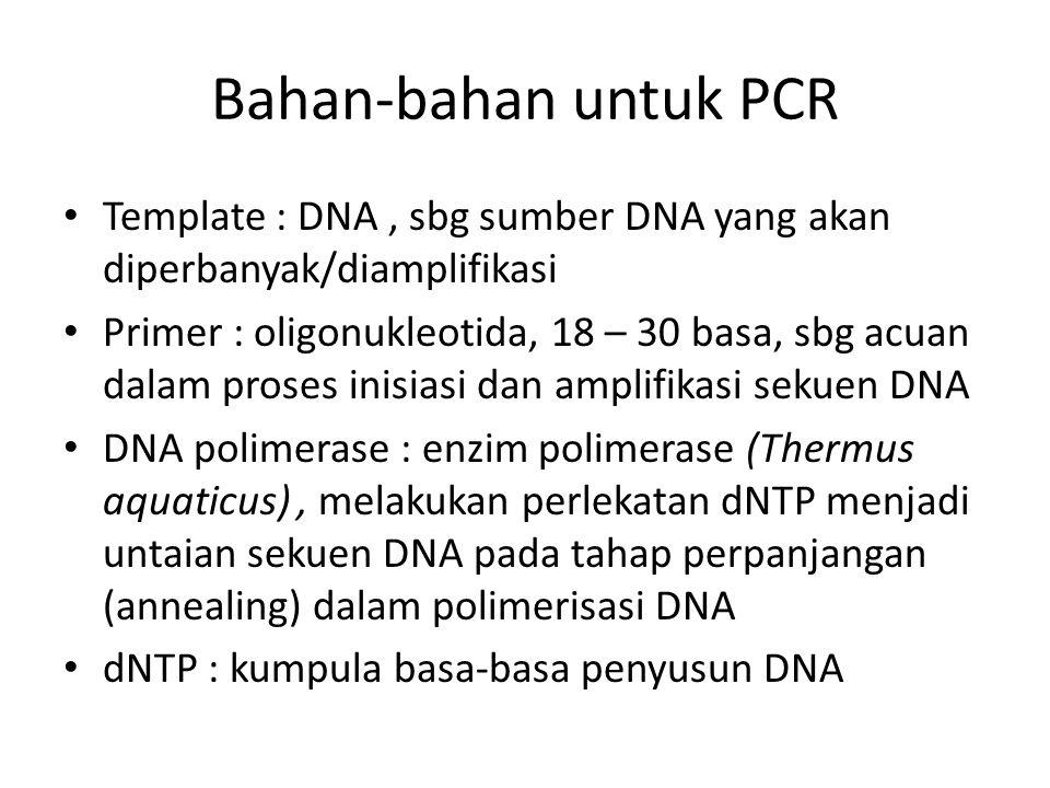 Bahan-bahan untuk PCR Template : DNA , sbg sumber DNA yang akan diperbanyak/diamplifikasi.
