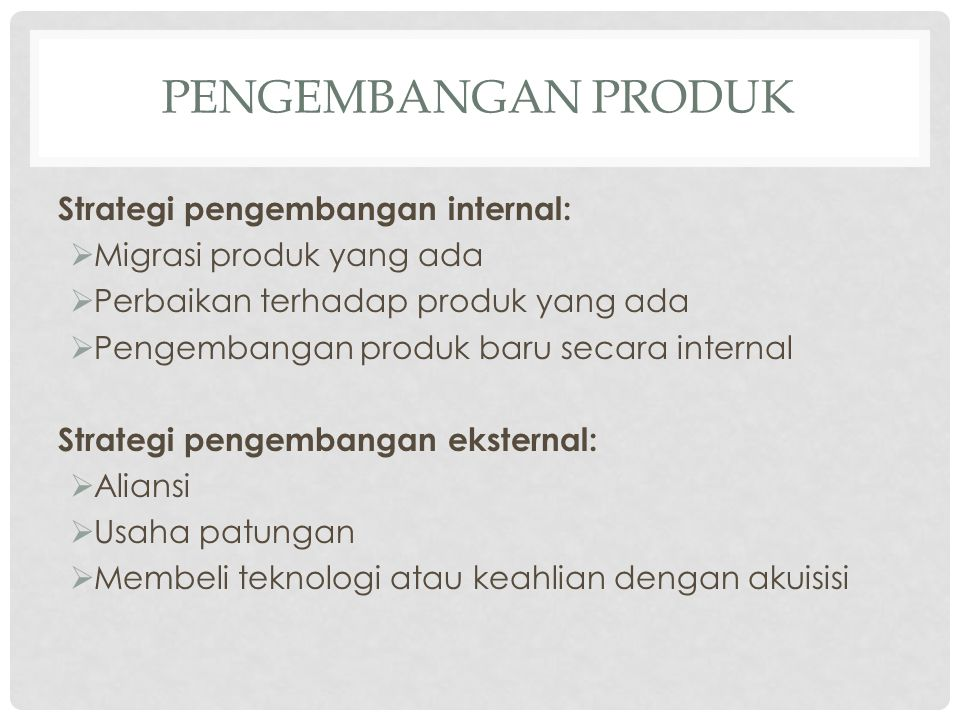 Pengembangan Produk Strategi pengembangan internal: