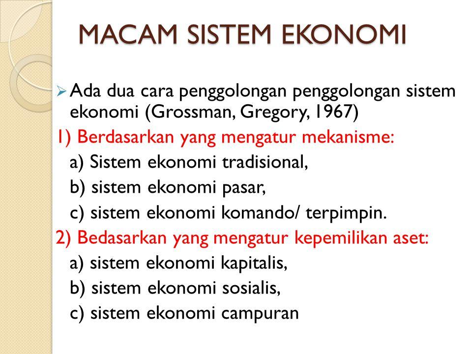 MACAM SISTEM EKONOMI Ada dua cara penggolongan penggolongan sistem ekonomi (Grossman, Gregory, 1967)
