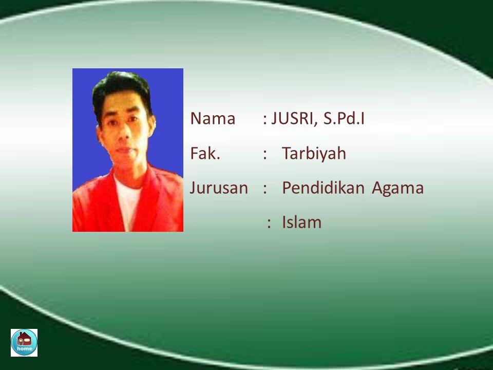 Nama. : JUSRI, S. Pd. I Fak. :. Tarbiyah Jurusan. :. Pendidikan Agama