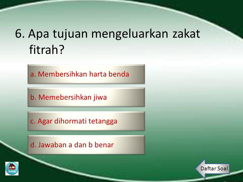 6. Apa tujuan mengeluarkan zakat fitrah
