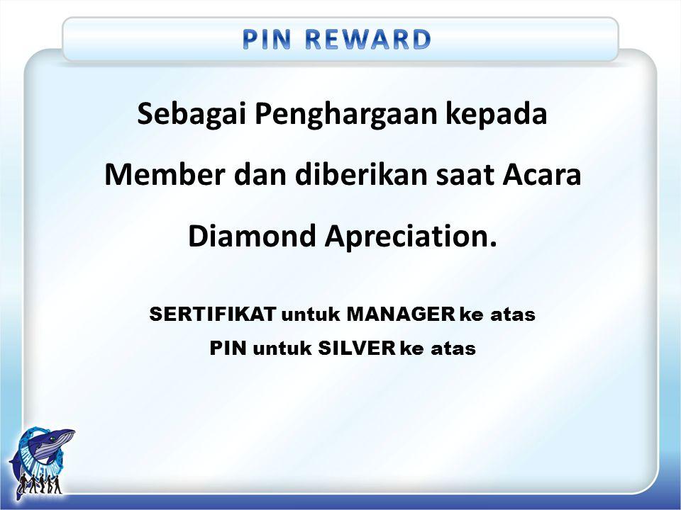 PIN REWARD Sebagai Penghargaan kepada Member dan diberikan saat Acara Diamond Apreciation. SERTIFIKAT untuk MANAGER ke atas.