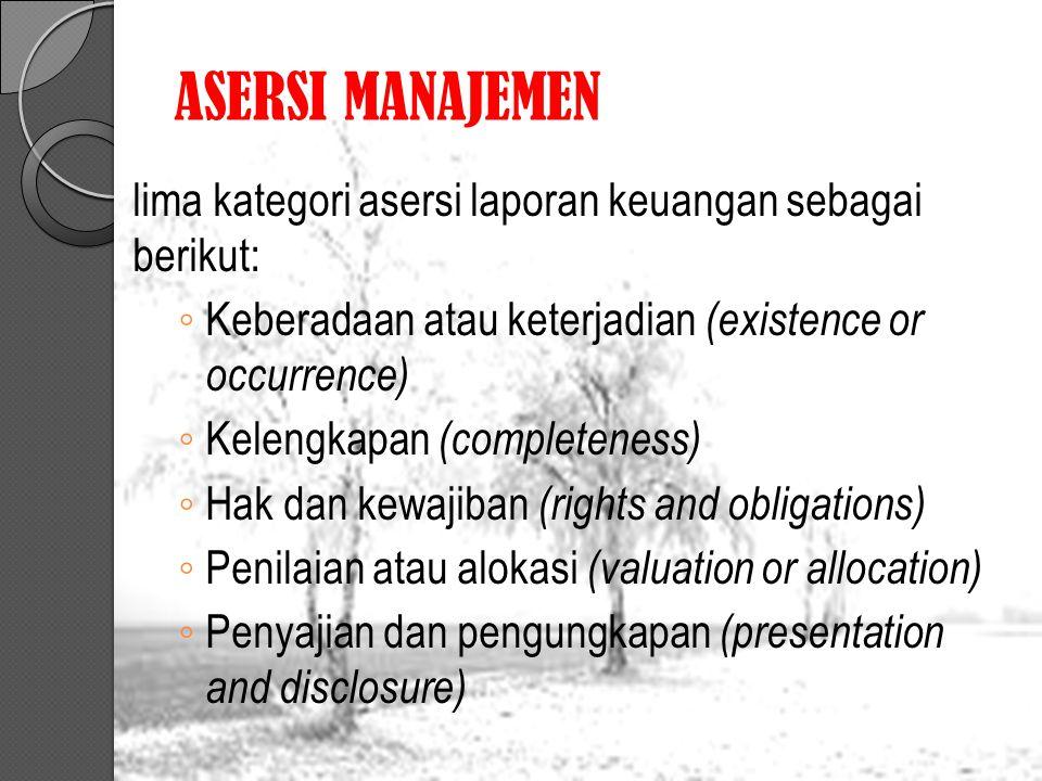ASERSI MANAJEMEN lima kategori asersi laporan keuangan sebagai berikut: Keberadaan atau keterjadian (existence or occurrence)