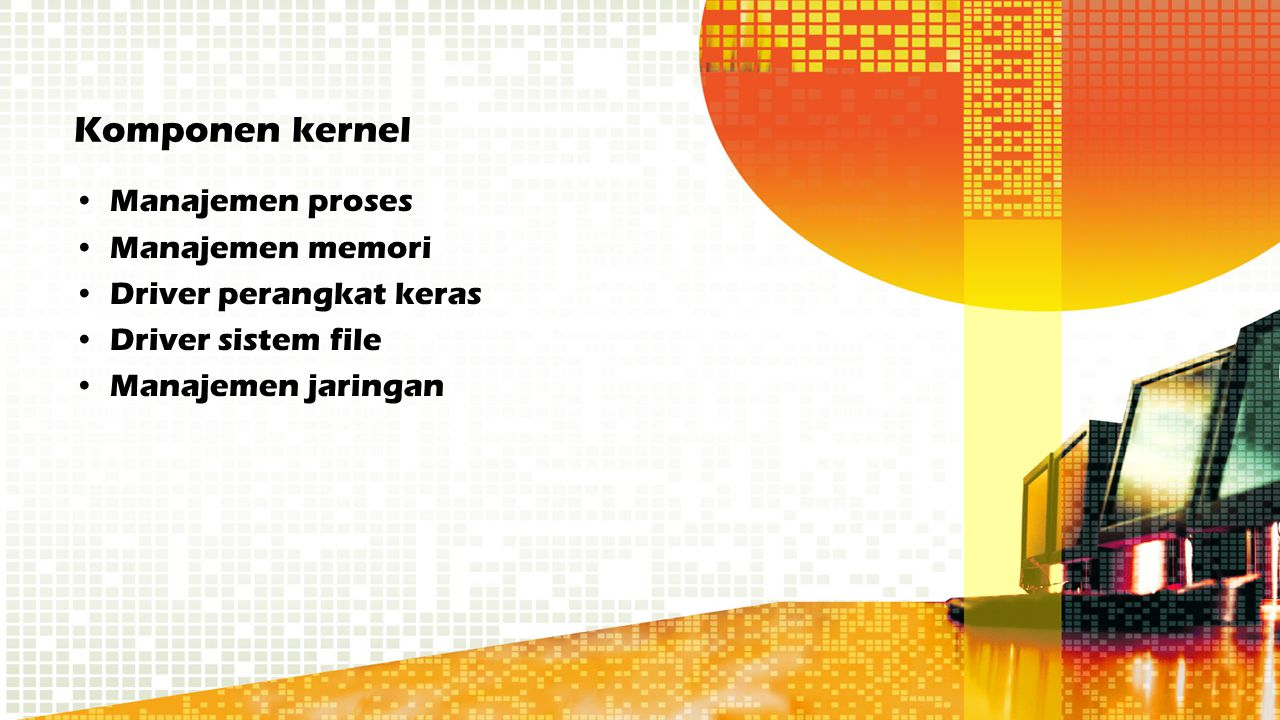 Komponen kernel Manajemen proses Manajemen memori