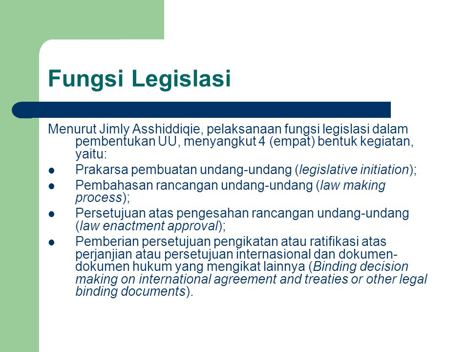 Fungsi Legislasi Menurut Jimly Asshiddiqie, pelaksanaan fungsi legislasi dalam pembentukan UU, menyangkut 4 (empat) bentuk kegiatan, yaitu: