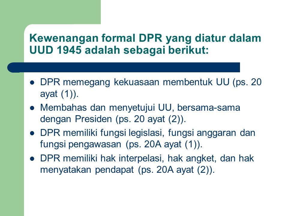 Kewenangan formal DPR yang diatur dalam UUD 1945 adalah sebagai berikut:
