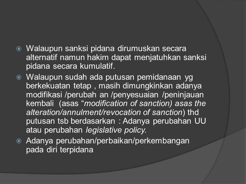 Walaupun sanksi pidana dirumuskan secara alternatif namun hakim dapat menjatuhkan sanksi pidana secara kumulatif.